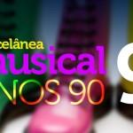 Miscelânea musical #9 – Especial anos 90