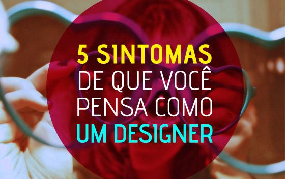 5 sintomas de que vc pensa como designer
