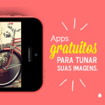 Apps gratuitos para tunar suas imagens