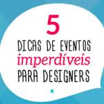 5 dicas de eventos imperdíveis para designers