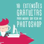10 extensões gratuitas para mudar a sua vida no Photoshop