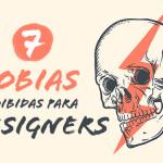 7 fobias proibidas para designers