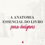 A anatomia essencial do livro para designers