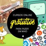 8 cursos online gratuitos para fazer em maio