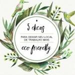 5 dicas para deixar seu local de trabalho mais eco-friendly